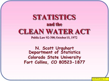 CO/WY ASA # 1 STATISTICS and the CLEAN WATER ACT STATISTICS and the CLEAN WATER ACT Public Law 92-500, October 18, 1972 N. Scott Urquhart Department of.