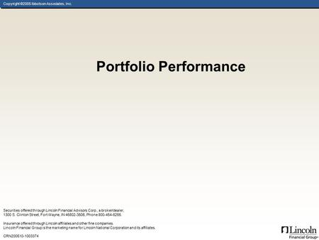 Copyright ©2005 Ibbotson Associates, Inc. Portfolio Performance Securities offered through Lincoln Financial Advisors Corp., a broker/dealer, 1300 S. Clinton.