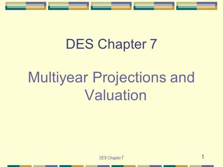 DES Chapter 7 1 Multiyear Projections and Valuation.