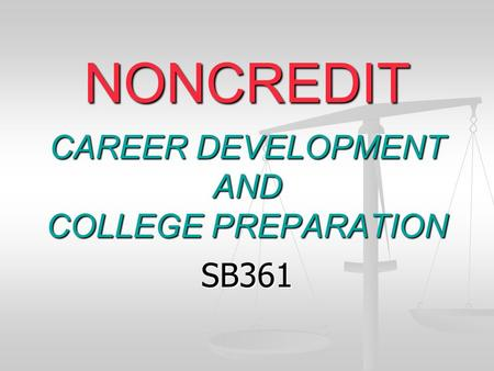 NONCREDIT CAREER DEVELOPMENT AND COLLEGE PREPARATION SB361.