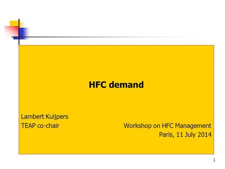 1 HFC demand Lambert Kuijpers TEAP co-chair Workshop on HFC Management Paris, 11 July 2014.