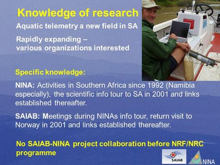 Specific knowledge: NINA: Activities in Southern Africa since 1992 (Namibia especially), the scientific info tour to SA in 2001 and links established thereafter.