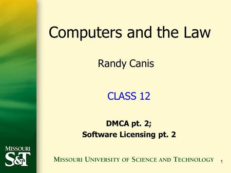 1 CLASS 12 DMCA pt. 2; Software Licensing pt. 2 Computers and the Law Randy Canis.