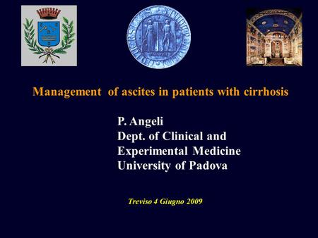 Management of ascites in patients with cirrhosis Treviso 4 Giugno 2009 P. Angeli Dept. of Clinical and Experimental Medicine University of Padova.