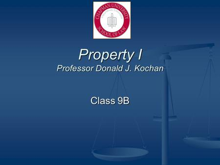 Property I Professor Donald J. Kochan Class 9B. Today's Readings Pages 183-202 Pages 183-202 Introduction to Estates Introduction to Estates.