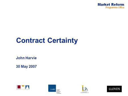 Contract Certainty John Harvie 30 May 2007. Market Reform Page 2 How did this issue arise? –Global, historic practice and culture, a legacy of the past.