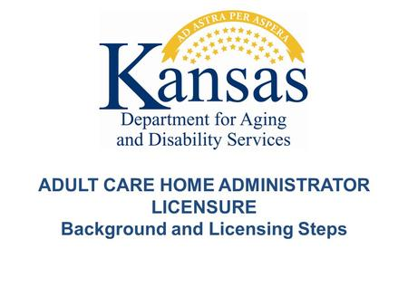 ADULT CARE HOME ADMINISTRATOR LICENSURE Background and Licensing Steps.