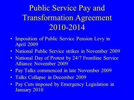 Public Service Pay and Transformation Agreement 2010-2014 Imposition of Public Service Pension Levy in April 2009 National Public Service strikes in November.