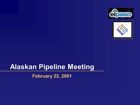 February 22, 2001 Alaskan Pipeline Meeting Agenda Introduction to Enron & El Paso Assessing the Alaskan Gas Impact Enron & El Paso Value Added.