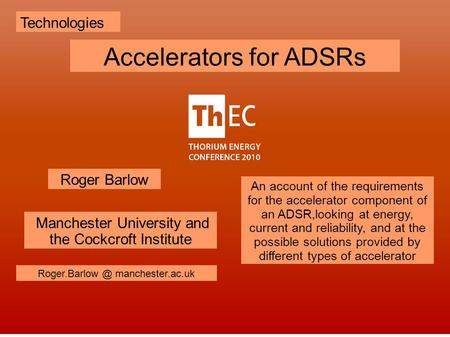 Manchester University and the Cockcroft Institute Roger Barlow Technologies manchester.ac.uk Accelerators for ADSRs An account of the requirements.