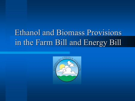 Ethanol and Biomass Provisions in the Farm Bill and Energy Bill.