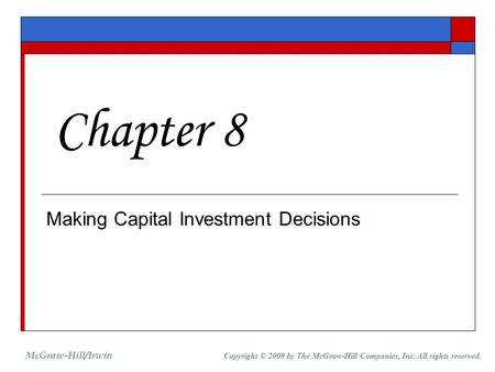 Making Capital Investment Decisions Chapter 8 McGraw-Hill/Irwin Copyright © 2009 by The McGraw-Hill Companies, Inc. All rights reserved.