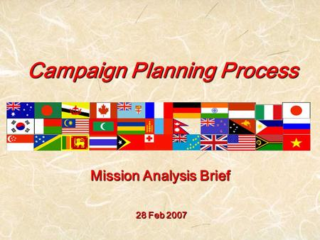Campaign Planning Process 28 Feb 2007 Mission Analysis Brief.