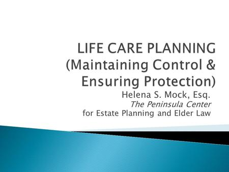Helena S. Mock, Esq. The Peninsula Center for Estate Planning and Elder Law.