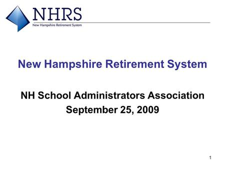1 New Hampshire Retirement System NH School Administrators Association September 25, 2009.