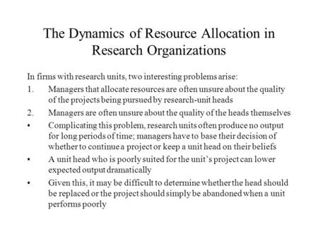 The Dynamics of Resource Allocation in Research Organizations In firms with research units, two interesting problems arise: 1.Managers that allocate resources.