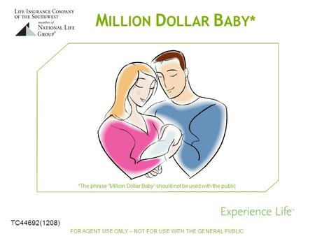 "M ILLION D OLLAR B ABY* FOR AGENT USE ONLY – NOT FOR USE WITH THE GENERAL PUBLIC *The phrase ""Million Dollar Baby"" should not be used with the public TC44692(1208)"