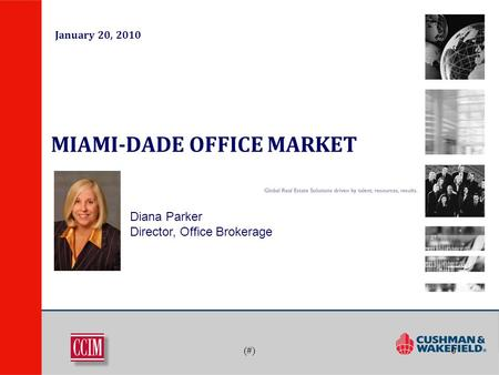 (#)0 MIAMI-DADE OFFICE MARKET Diana Parker Director, Office Brokerage January 20, 2010.