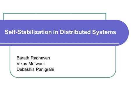 Self-Stabilization in Distributed Systems Barath Raghavan Vikas Motwani Debashis Panigrahi.