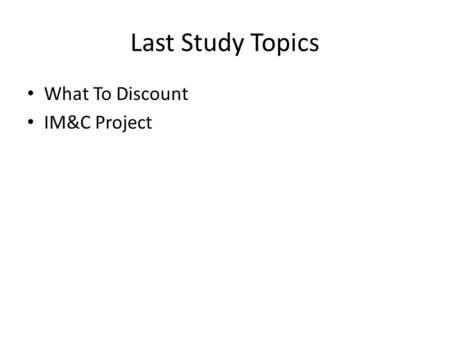 Last Study Topics What To Discount IM&C Project. Today's Study Topics Project Analysis Project Interaction – Equivalent Annual Cost – Replacement – Project.