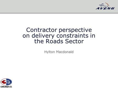 Contractor perspective on delivery constraints in the Roads Sector Hylton Macdonald.