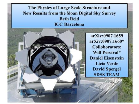 The Physics of Large Scale Structure and New Results from the Sloan Digital Sky Survey Beth Reid ICC Barcelona arXiv:0907.1659 arXiv:0907.1660* Colloborators: