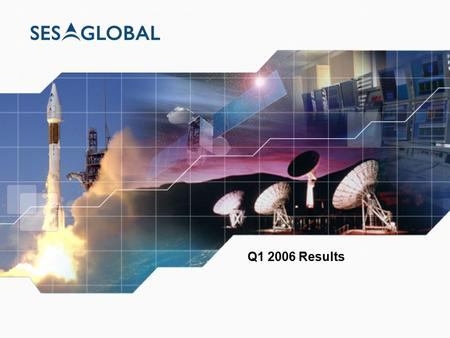 Q1 2006 Results. 2 Disclaimer This presentation does not constitute or form part of, and should not be construed as, any offer for sale of, or solicitation.