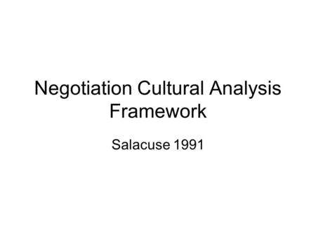 Negotiation Cultural Analysis Framework Salacuse 1991.
