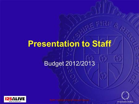 Presentation to Staff Budget 2012/2013 North Yorkshire Fire & Rescue Service.