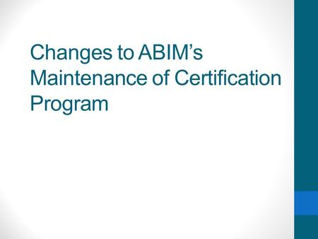Changes to ABIM's Maintenance of Certification Program.