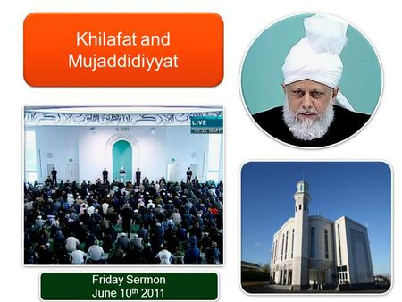 Friday Sermon June 10 th 2011 Friday Sermon June 10 th 2011 Khilafat and Mujaddidiyyat.