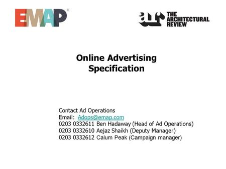 Online Advertising Specification Contact Ad Operations   0203 0332611 Ben Hadaway (Head of Ad Operations) 0203 0332610.
