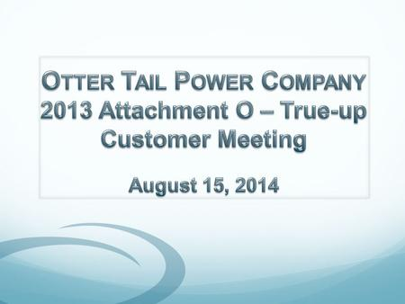 Meeting Purpose Otter Tail Power Company Profile Attachment O Calculation Capital Projects Question/Answer 2.