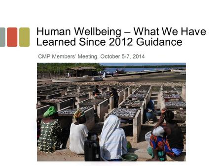Human Wellbeing – What We Have Learned Since 2012 Guidance CMP Members' Meeting, October 5-7, 2014.