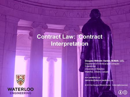 Contract Law: Contract Interpretation Douglas Wilhelm Harder, M.Math. LEL Department of Electrical and Computer Engineering University of Waterloo Waterloo,