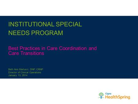 INSTITUTIONAL SPECIAL NEEDS PROGRAM Best Practices in Care Coordination and Care Transitions Beth Ann Martucci, DNP, CRNP Director of Clinical Operations.