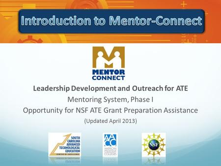 Leadership Development and Outreach for ATE Mentoring System, Phase I Opportunity for NSF ATE Grant Preparation Assistance (Updated April 2013)