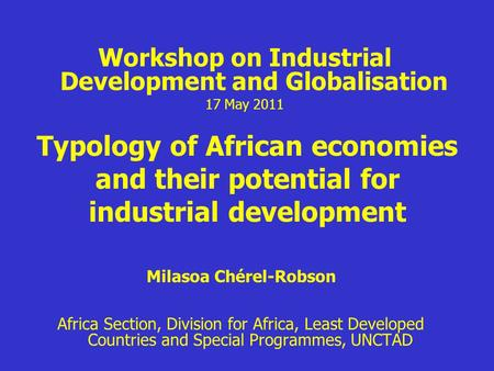 Typology of African economies and their potential for industrial development Milasoa Chérel-Robson Africa Section, Division for Africa, Least Developed.