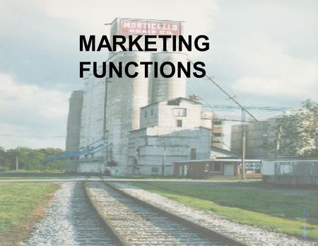 MARKETING FUNCTIONS. THE MOST VISIBLE AND GENERALLY THE MOST COSTLY PART OF AGRICULTURAL MARKETING ARE THE PHYSICAL FUNCTIONS.