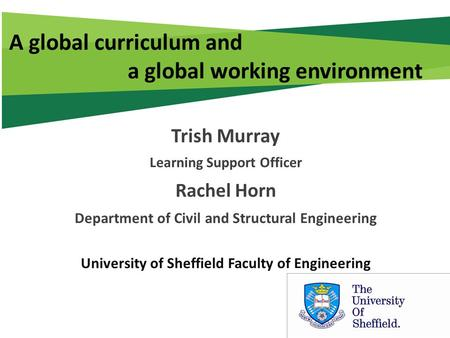 A global curriculum and a global working environment Trish Murray Learning Support Officer Rachel Horn Department of Civil and Structural Engineering University.