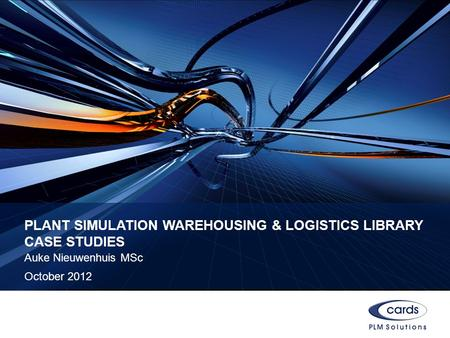 PLANT SIMULATION WAREHOUSING & LOGISTICS LIBRARY CASE STUDIES Auke Nieuwenhuis MSc October 2012.