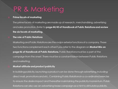  Prime facets of marketing The prime facets of marketing are made up of research, merchandising, advertising and sales promotion. Refer to page 44/45.