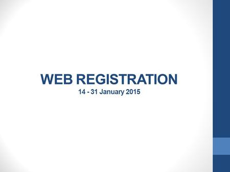 WEB REGISTRATION 14 - 31 January 2015. General remarks Keep your student number at hand. If your minimum fees for registration are not paid yet, your.