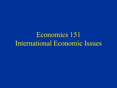 Economics 151 International Economic Issues. International Economic Institutions Three global organizations play major role in international economic.