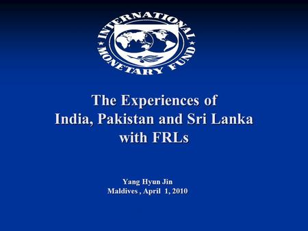 The Experiences of India, Pakistan and Sri Lanka with FRLs Yang Hyun Jin Maldives, April 1, 2010.