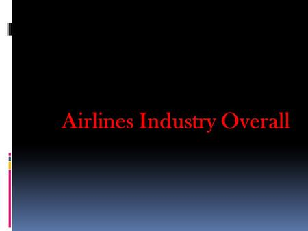 Airlines Industry Overall.  Since the birth of flight in 1903, air travel has emerged as a crucial means of transportation for people and products. 