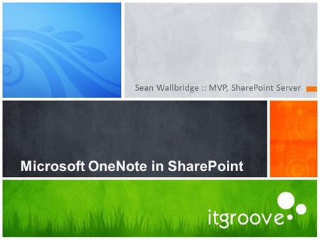 Sean Wallbridge :: MVP, SharePoint Server Microsoft OneNote in SharePoint.
