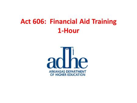 Act 606: Financial Aid Training 1-Hour. Academic Challenge Scholarship.