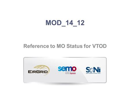 MOD_14_12 Reference to MO Status for VTOD. Context (1)  Mod_47_08 V2  Approved by the RAs in May 2009  Implemented in the SEM systems in November 2010.