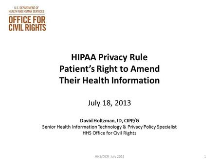 HIPAA Privacy Rule Patient's Right to Amend Their Health Information July 18, 2013 David Holtzman, JD, CIPP/G Senior Health Information Technology & Privacy.